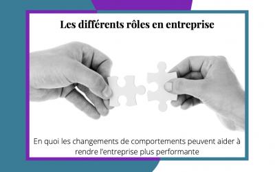 Les différents rôles en entreprise : En quoi les changements de comportements peuvent aider à rendre l'entreprise plus performante ?
