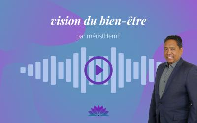 🎙️ Vision du bien-être par méristHemE (6 minutes)
