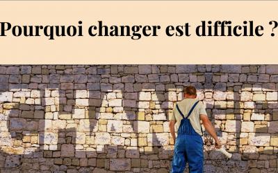 Pourquoi changer est difficile ?